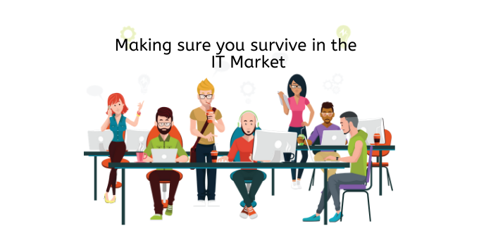 making sure you survive in the it market